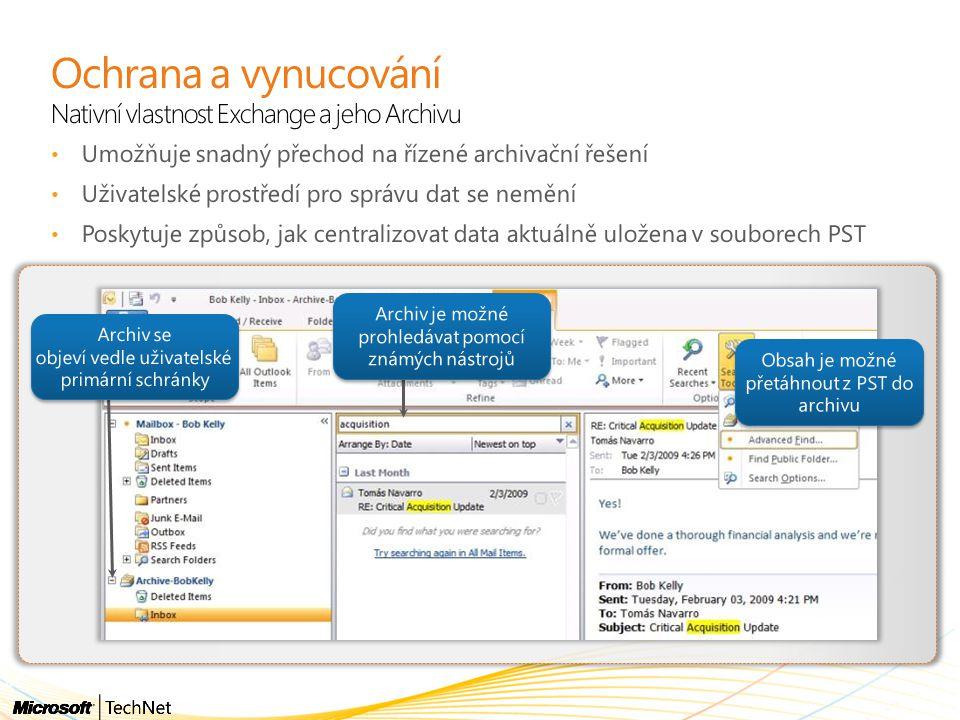Ochrana a vynucování Nativní vlastnost Exchange a jeho Archivu Umožňuje snadný přechod na řízené archivační řešení Uživatelské prostředí pro správu da