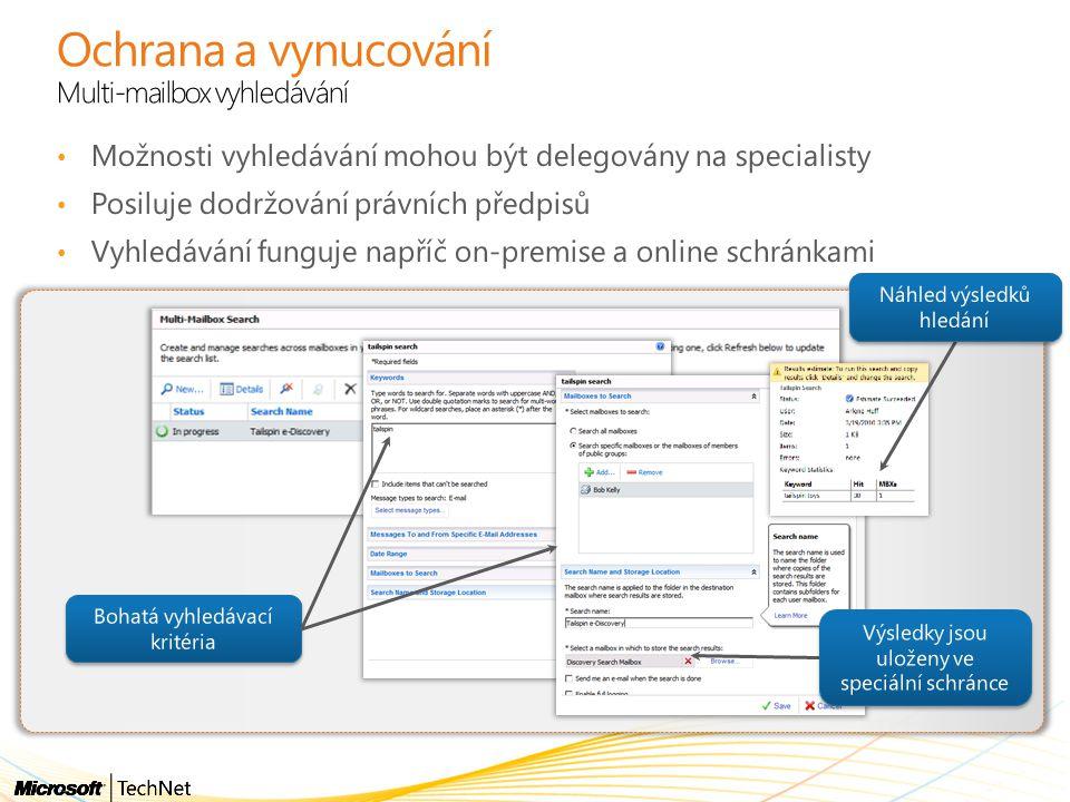 Ochrana a vynucování Multi-mailbox vyhledávání Možnosti vyhledávání mohou být delegovány na specialisty Posiluje dodržování právních předpisů Vyhledáv