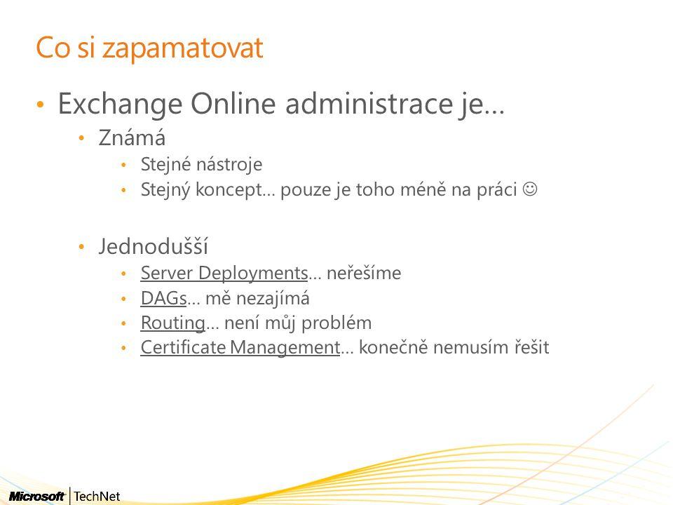 Co si zapamatovat Exchange Online administrace je… Známá Stejné nástroje Stejný koncept… pouze je toho méně na práci Jednodušší Server Deployments… ne