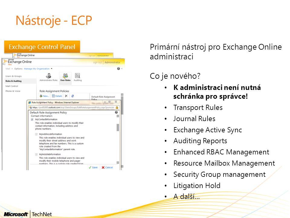 Exchange Control Panel Nástroje - ECP Primární nástroj pro Exchange Online administraci Co je nového? K administraci není nutná schránka pro správce!