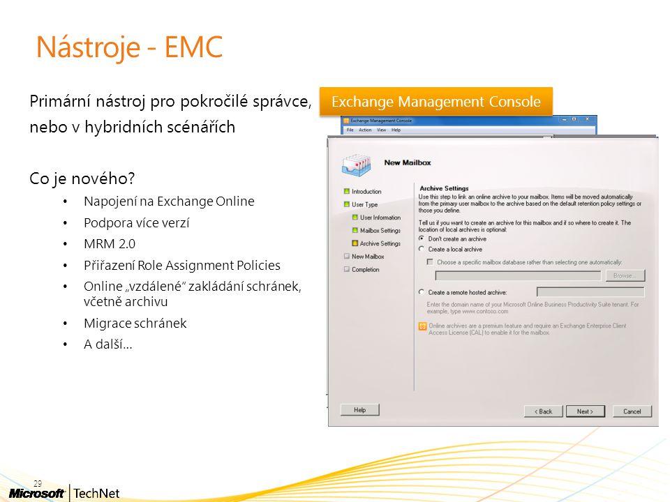 Exchange Management Console Nástroje - EMC Primární nástroj pro pokročilé správce, nebo v hybridních scénářích Co je nového? Napojení na Exchange Onli