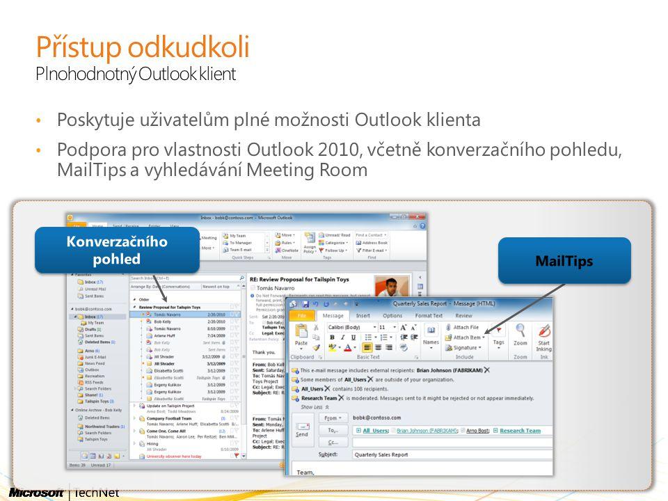 Přístup odkudkoli Plnohodnotný Outlook klient Poskytuje uživatelům plné možnosti Outlook klienta Podpora pro vlastnosti Outlook 2010, včetně konverzač