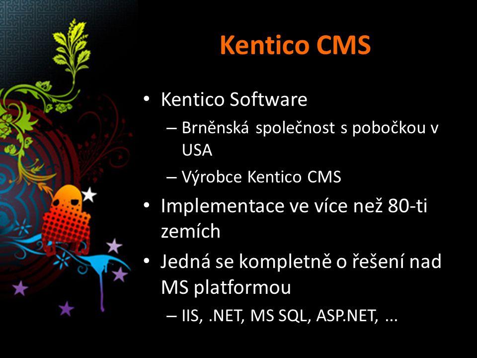 Kentico CMS Kentico Software – Brněnská společnost s pobočkou v USA – Výrobce Kentico CMS Implementace ve více než 80-ti zemích Jedná se kompletně o řešení nad MS platformou – IIS,.NET, MS SQL, ASP.NET,...