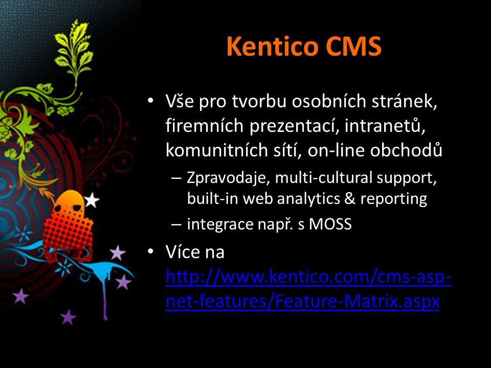 Kentico CMS Vše pro tvorbu osobních stránek, firemních prezentací, intranetů, komunitních sítí, on-line obchodů – Zpravodaje, multi-cultural support, built-in web analytics & reporting – integrace např.