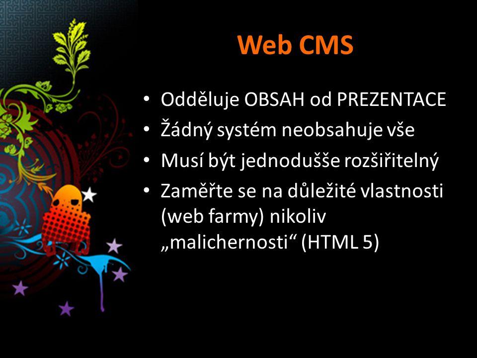 """Web CMS Odděluje OBSAH od PREZENTACE Žádný systém neobsahuje vše Musí být jednodušše rozšiřitelný Zaměřte se na důležité vlastnosti (web farmy) nikoliv """"malichernosti (HTML 5)"""