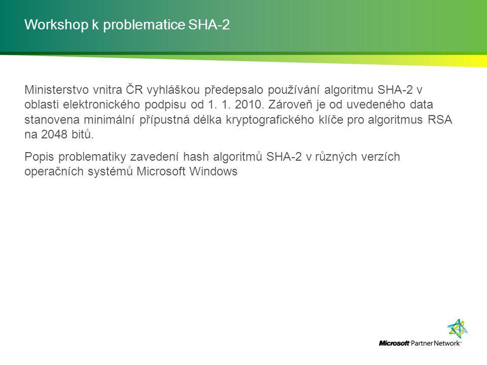 Workshop k problematice SHA-2 Ministerstvo vnitra ČR vyhláškou předepsalo používání algoritmu SHA-2 v oblasti elektronického podpisu od 1. 1. 2010. Zá