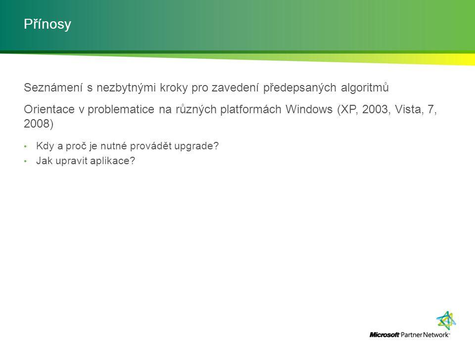 Přínosy Seznámení s nezbytnými kroky pro zavedení předepsaných algoritmů Orientace v problematice na různých platformách Windows (XP, 2003, Vista, 7,