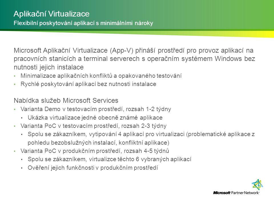 Aplikační Virtualizace Microsoft Aplikační Virtualizace (App-V) přináší prostředí pro provoz aplikací na pracovních stanicích a terminal serverech s o