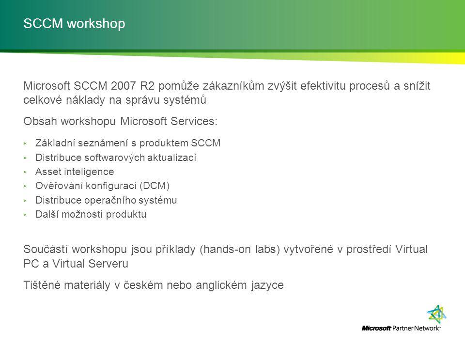 SCCM workshop Microsoft SCCM 2007 R2 pomůže zákazníkům zvýšit efektivitu procesů a snížit celkové náklady na správu systémů Obsah workshopu Microsoft