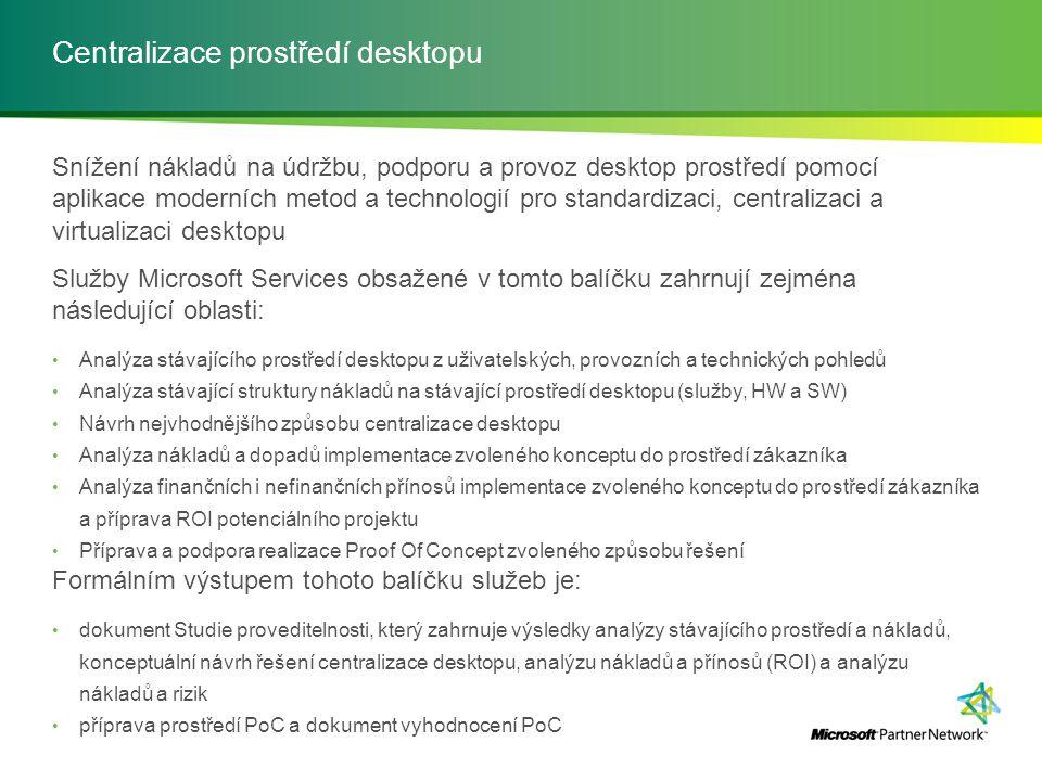 Centralizace prostředí desktopu Snížení nákladů na údržbu, podporu a provoz desktop prostředí pomocí aplikace moderních metod a technologií pro standa