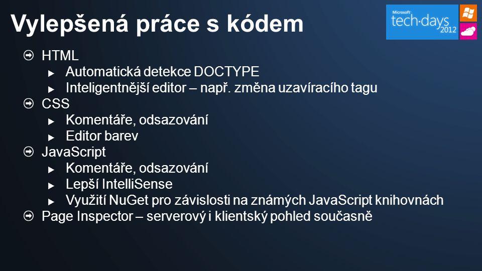 HTML  Automatická detekce DOCTYPE  Inteligentnější editor – např. změna uzavíracího tagu CSS  Komentáře, odsazování  Editor barev JavaScript  Kom