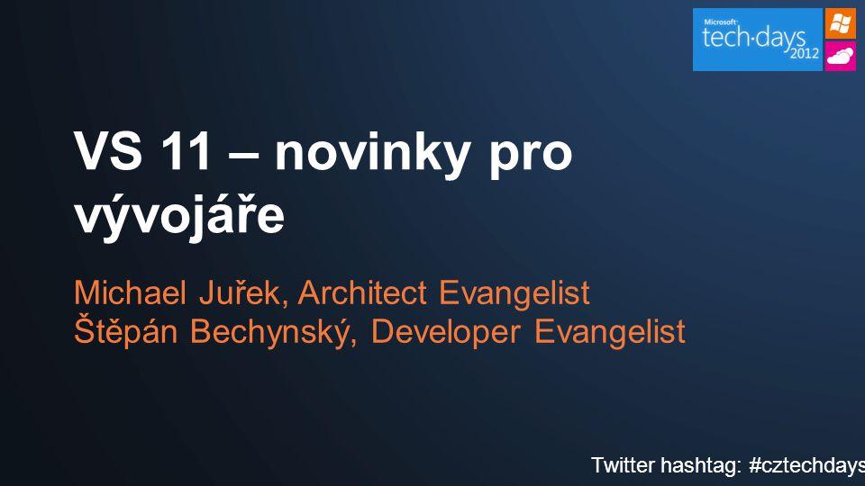 Michael Juřek, Architect Evangelist Štěpán Bechynský, Developer Evangelist VS 11 – novinky pro vývojáře Twitter hashtag: #cztechdays