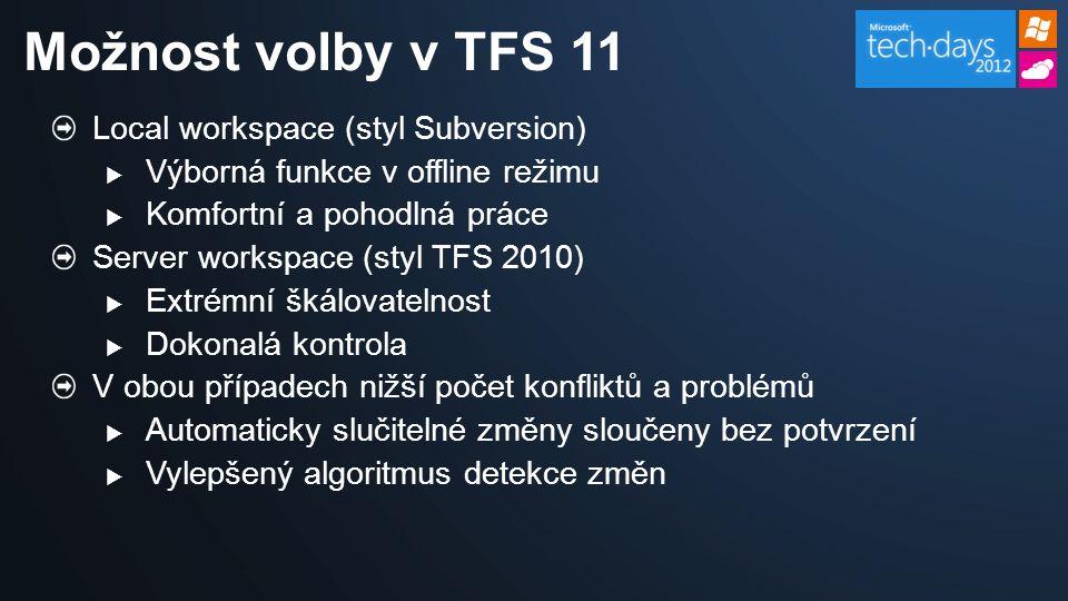 Local workspace (styl Subversion)  Výborná funkce v offline režimu  Komfortní a pohodlná práce Server workspace (styl TFS 2010)  Extrémní škálovatelnost  Dokonalá kontrola V obou případech nižší počet konfliktů a problémů  Automaticky slučitelné změny sloučeny bez potvrzení  Vylepšený algoritmus detekce změn Možnost volby v TFS 11