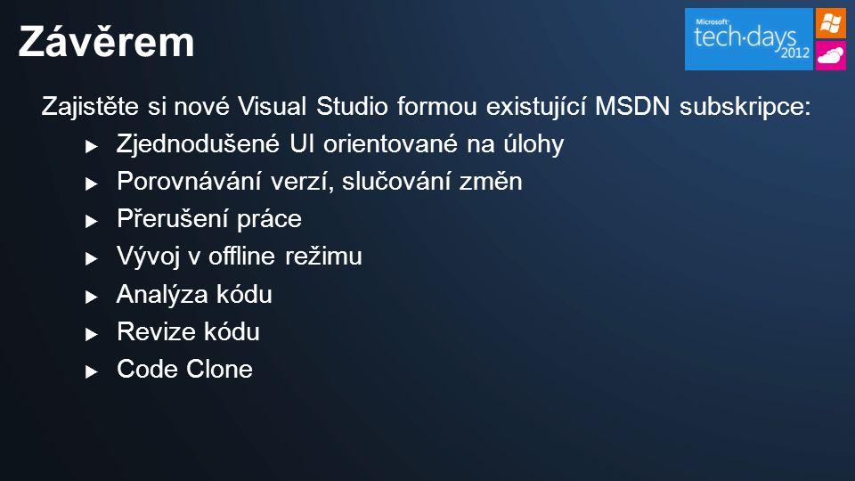 Zajistěte si nové Visual Studio formou existující MSDN subskripce:  Zjednodušené UI orientované na úlohy  Porovnávání verzí, slučování změn  Přerušení práce  Vývoj v offline režimu  Analýza kódu  Revize kódu  Code Clone Závěrem