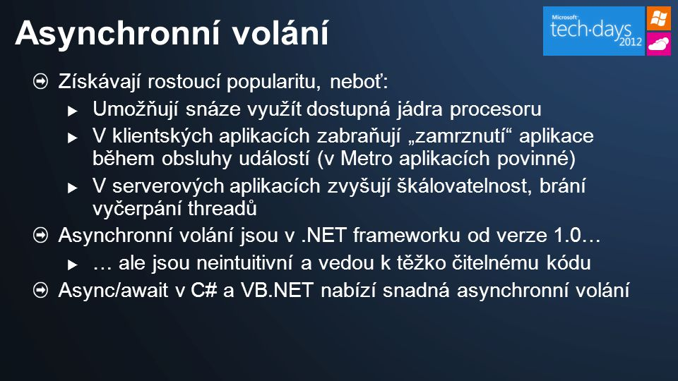 Podpora HTML5  Nové šablony projektu s adaptací na šířku/schopnosti zařízení  WebForms 2.0 podpora pro TextBox (Email, Number, …) Validace na úrovni vstupního prvku (TextBox.AllowHtml) Podpora pro typy/IntelliSense při data-bindingu Model Binding – metody v kódu stránky pro práci s daty  Podpora anotací dat a deklarativních parametrů metod Validace bez in-line JavaScriptu Vylepšený editor v režimu Source  Podpora pro události a vizuální designéry  Extrakce fragmentu stránky do User Controlu Novinky v ASP.NET Web Forms