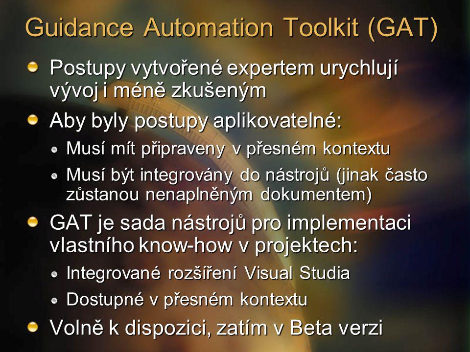 Guidance Automation Toolkit (GAT) Postupy vytvořené expertem urychlují vývoj i méně zkušeným Aby byly postupy aplikovatelné: Musí mít připraveny v přesném kontextu Musí být integrovány do nástrojů (jinak často zůstanou nenaplněným dokumentem) GAT je sada nástrojů pro implementaci vlastního know-how v projektech: Integrované rozšíření Visual Studia Dostupné v přesném kontextu Volně k dispozici, zatím v Beta verzi