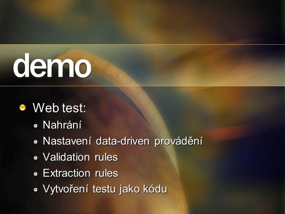 Web test: Nahrání Nastavení data-driven provádění Validation rules Extraction rules Vytvoření testu jako kódu