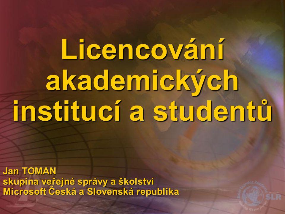 Licencování akademických institucí a studentů Jan TOMAN skupina veřejné správy a školství Microsoft Česká a Slovenská republika