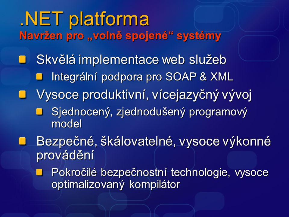 """.NET platforma Navržen pro """"volně spojené systémy Skvělá implementace web služeb Integrální podpora pro SOAP & XML Vysoce produktivní, vícejazyčný vývoj Sjednocený, zjednodušený programový model Bezpečné, škálovatelné, vysoce výkonné provádění Pokročilé bezpečnostní technologie, vysoce optimalizovaný kompilátor"""