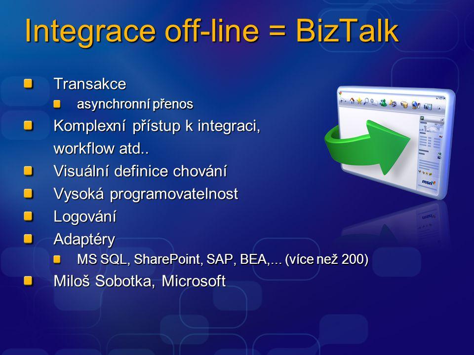 Integrace off-line = BizTalk Transakce asynchronní přenos Komplexní přístup k integraci, workflow atd..