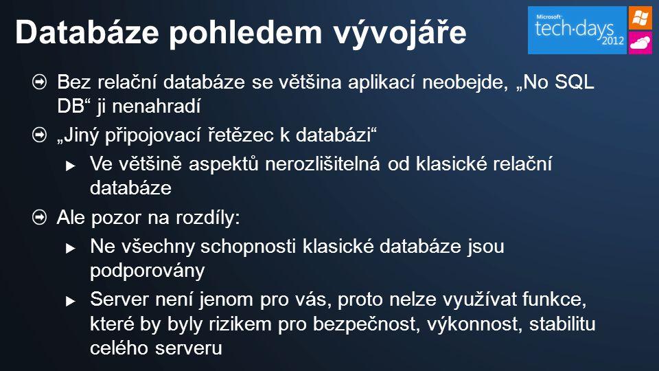 """Bez relační databáze se většina aplikací neobejde, """"No SQL DB ji nenahradí """"Jiný připojovací řetězec k databázi  Ve většině aspektů nerozlišitelná od klasické relační databáze Ale pozor na rozdíly:  Ne všechny schopnosti klasické databáze jsou podporovány  Server není jenom pro vás, proto nelze využívat funkce, které by byly rizikem pro bezpečnost, výkonnost, stabilitu celého serveru Databáze pohledem vývojáře"""