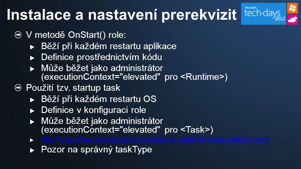 V metodě OnStart() role:  Běží při každém restartu aplikace  Definice prostřednictvím kódu  Může běžet jako administrátor (executionContext= elevated pro ) Použití tzv.