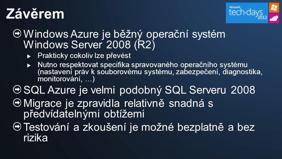 Windows Azure je běžný operační systém Windows Server 2008 (R2)  Prakticky cokoliv lze převést  Nutno respektovat specifika spravovaného operačního systému (nastavení práv k souborovému systému, zabezpečení, diagnostika, monitorování, …) SQL Azure je velmi podobný SQL Serveru 2008 Migrace je zpravidla relativně snadná s předvídatelnými obtížemi Testování a zkoušení je možné bezplatně a bez rizika Závěrem
