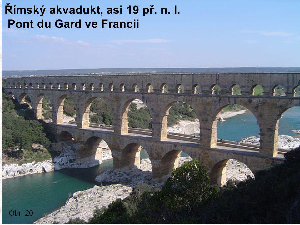 Římský akvadukt, asi 19 př. n. l. Pont du Gard ve Francii Obr. 20