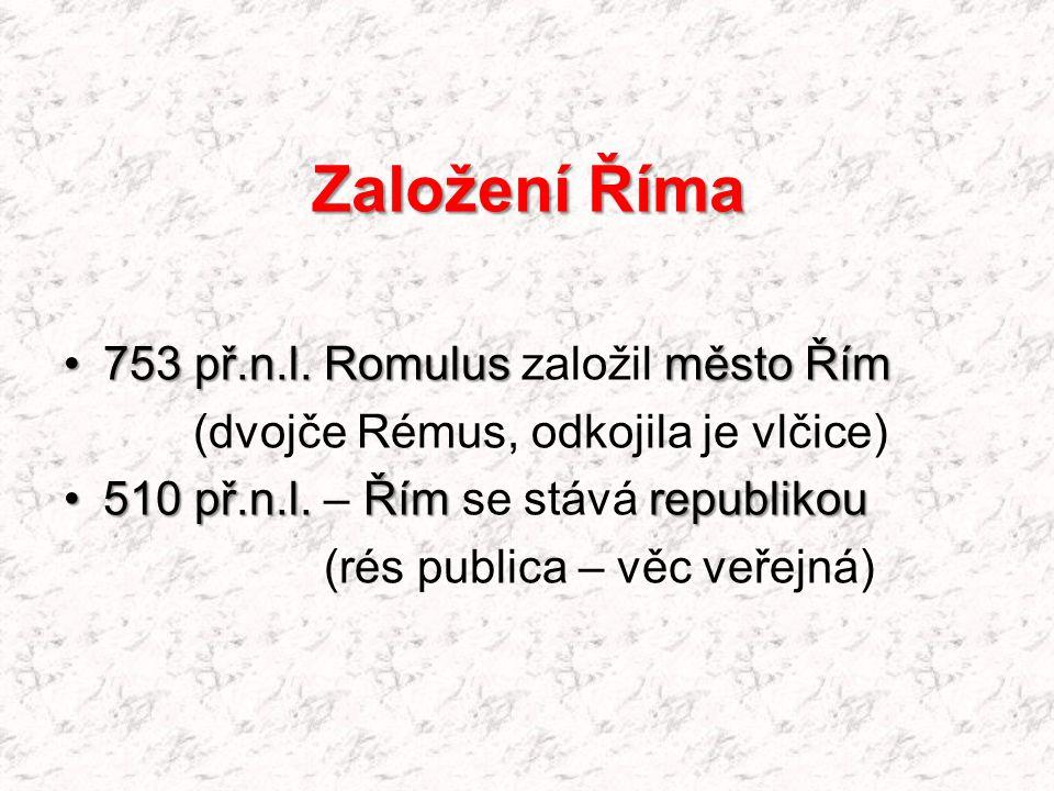 Založení Říma 753 př.n.l. Romulusměsto Řím753 př.n.l. Romulus založil město Řím (dvojče Rémus, odkojila je vlčice) 510 př.n.l. Římrepublikou510 př.n.l