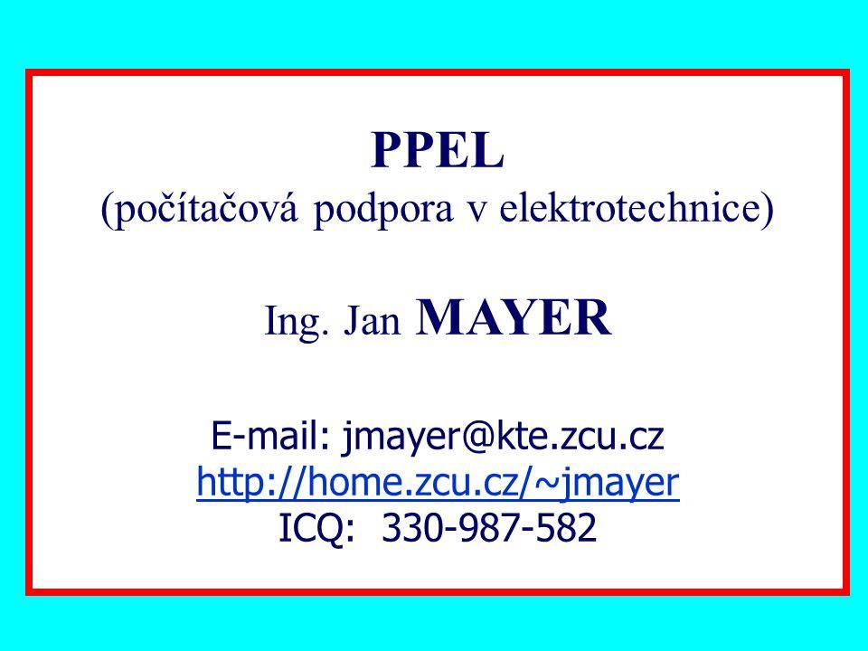 PPEL (počítačová podpora v elektrotechnice) Ing. Jan MAYER E-mail: jmayer@kte.zcu.cz http://home.zcu.cz/~jmayer ICQ: 330-987-582