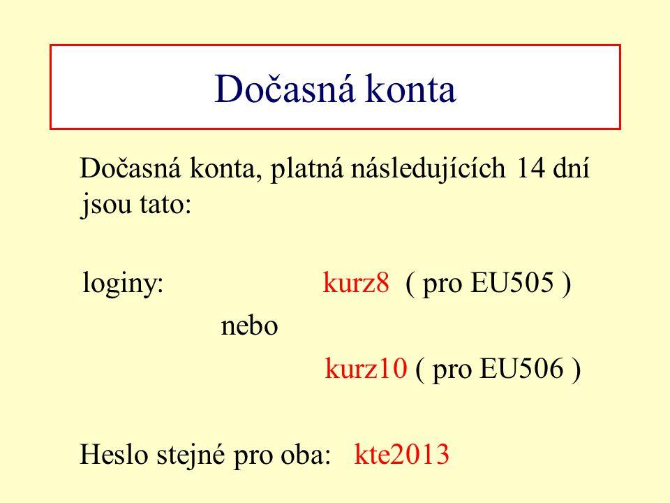 Dočasná konta Dočasná konta, platná následujících 14 dní jsou tato: loginy: kurz8 ( pro EU505 ) nebo kurz10 ( pro EU506 ) Heslo stejné pro oba: kte201