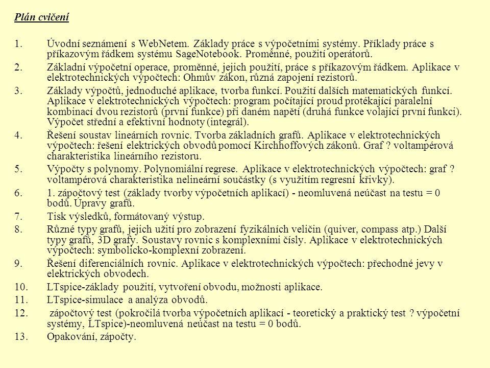 Plán cvičení 1.Úvodní seznámení s WebNetem. Základy práce s výpočetními systémy. Příklady práce s příkazovým řádkem systému SageNotebook. Proměnné, po