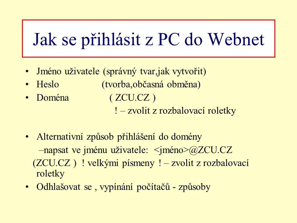 Jak se přihlásit z PC do Webnet Jméno uživatele (správný tvar,jak vytvořit) Heslo (tvorba,občasná obměna) Doména ( ZCU.CZ ) ! – zvolit z rozbalovací r