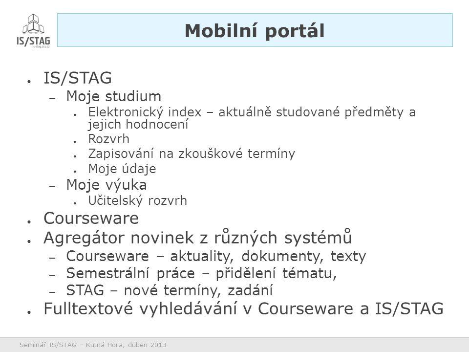 ● IS/STAG – Moje studium ● Elektronický index – aktuálně studované předměty a jejich hodnocení ● Rozvrh ● Zapisování na zkouškové termíny ● Moje údaje