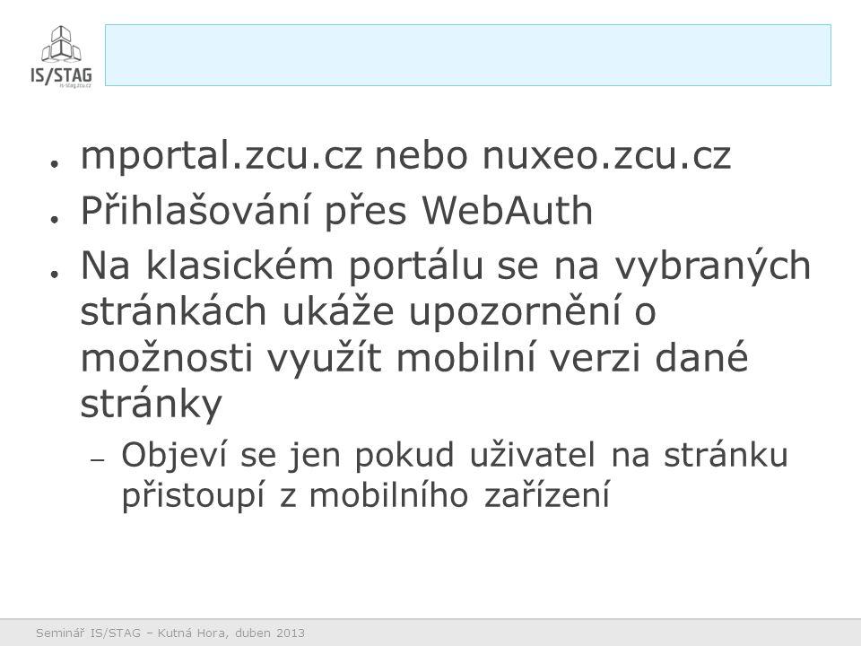 ● mportal.zcu.cz nebo nuxeo.zcu.cz ● Přihlašování přes WebAuth ● Na klasickém portálu se na vybraných stránkách ukáže upozornění o možnosti využít mob