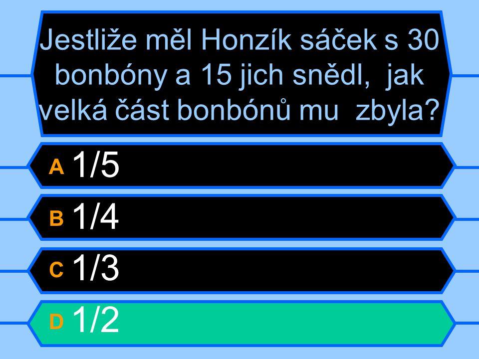 Jestliže měl Honzík sáček s 30 bonbóny a 15 jich snědl, jak velká část bonbónů mu zbyla? A 1/5 B 1/4 C 1/3 D 1/2