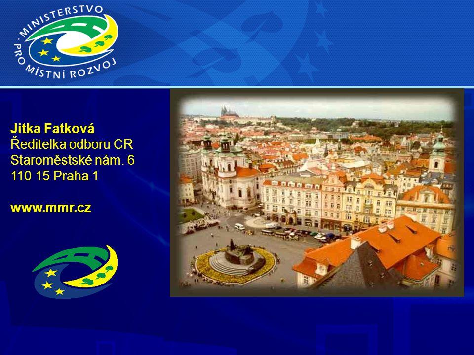 Jitka Fatková Ředitelka odboru CR Staroměstské nám. 6 110 15 Praha 1 www.mmr.cz