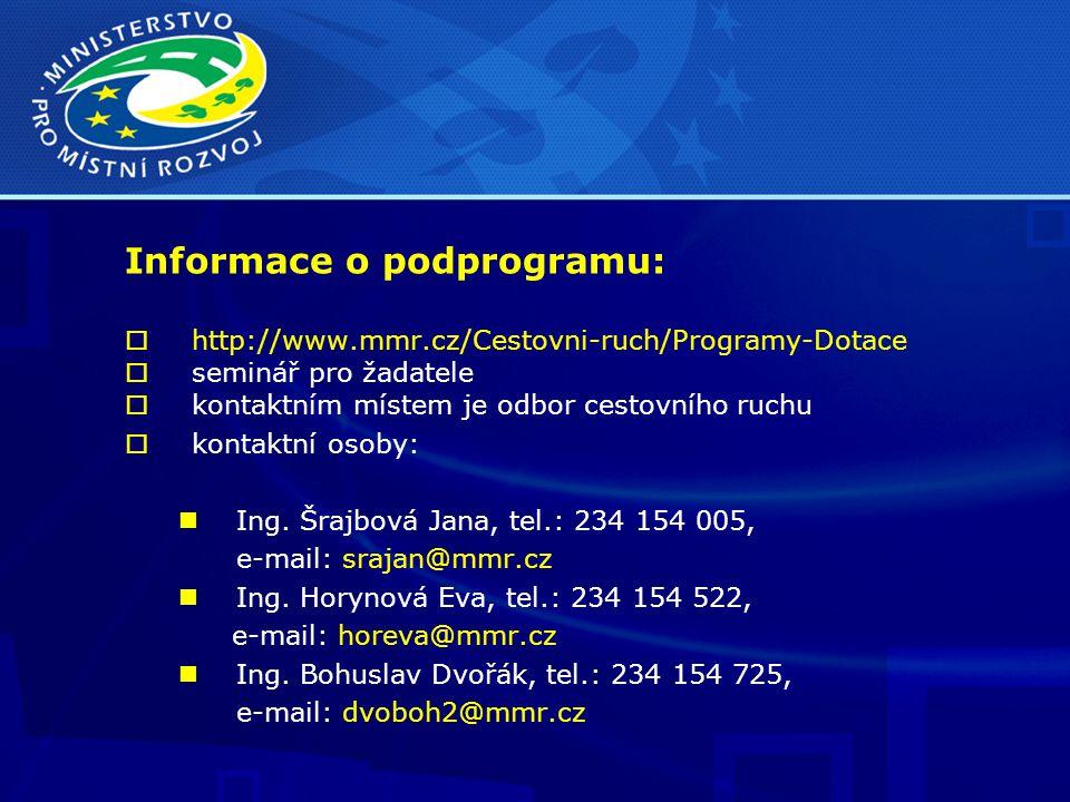 Informace o podprogramu:  http://www.mmr.cz/Cestovni-ruch/Programy-Dotace  seminář pro žadatele  kontaktním místem je odbor cestovního ruchu  kontaktní osoby: Ing.