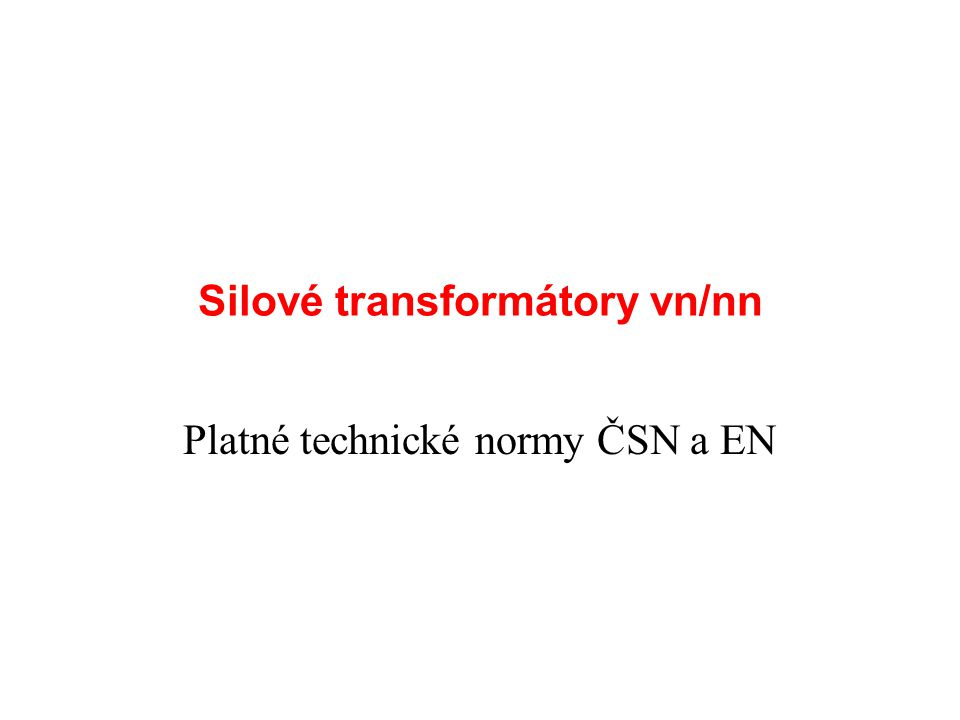 Silové transformátory vn/nn Platné technické normy ČSN a EN