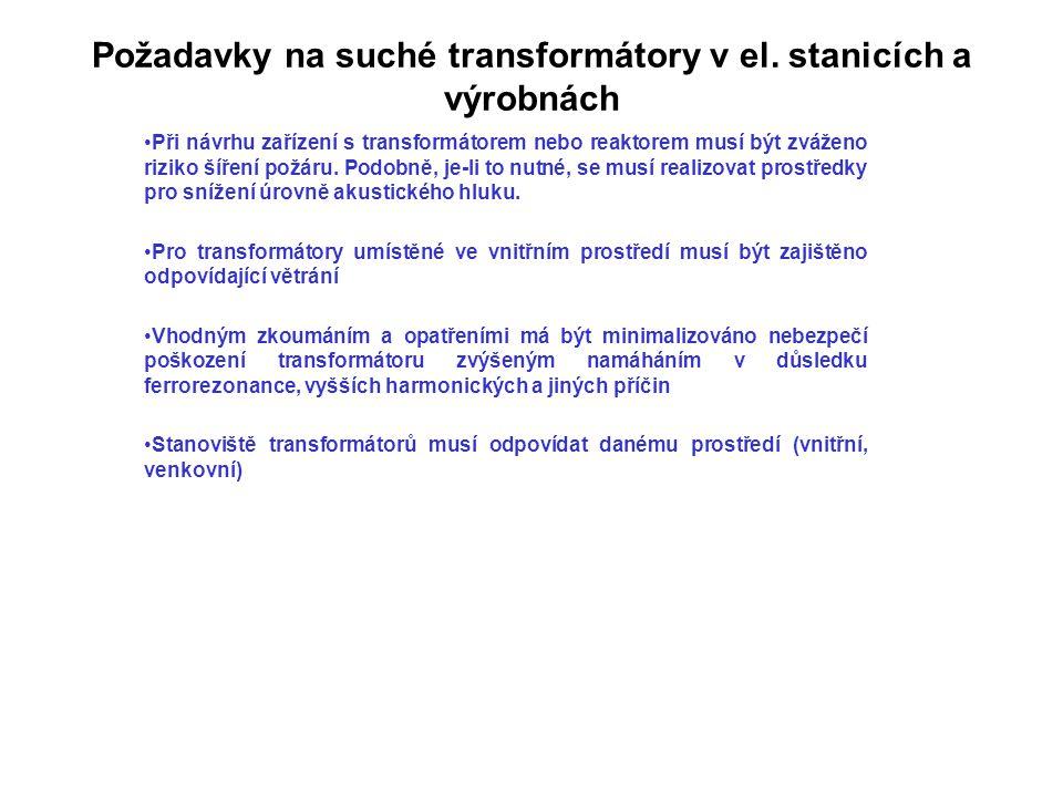 Požadavky na suché transformátory v el. stanicích a výrobnách Při návrhu zařízení s transformátorem nebo reaktorem musí být zváženo riziko šíření požá