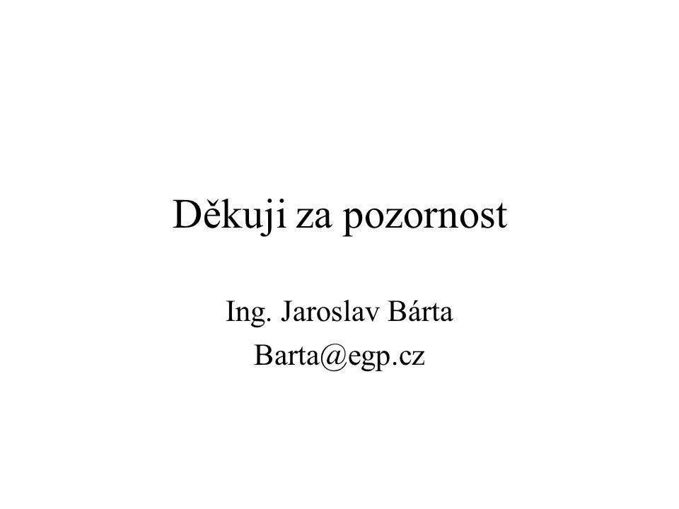 Děkuji za pozornost Ing. Jaroslav Bárta Barta@egp.cz