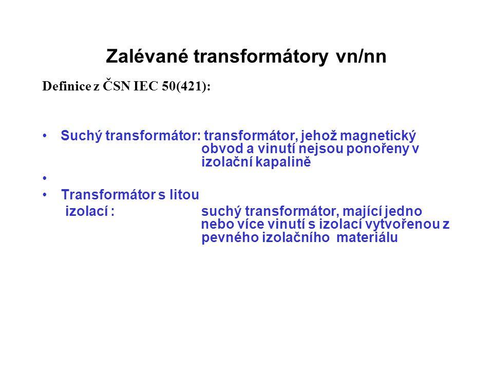 Zalévané transformátory vn/nn Definice z ČSN IEC 50(421): Suchý transformátor: transformátor, jehož magnetický obvod a vinutí nejsou ponořeny v izolač