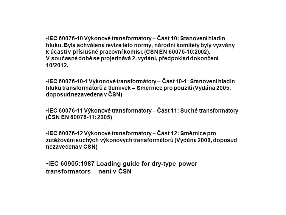 IEC 60076-10 Výkonové transformátory – Část 10: Stanovení hladin hluku. Byla schválena revize této normy, národní komitéty byly vyzvány k účasti v pří