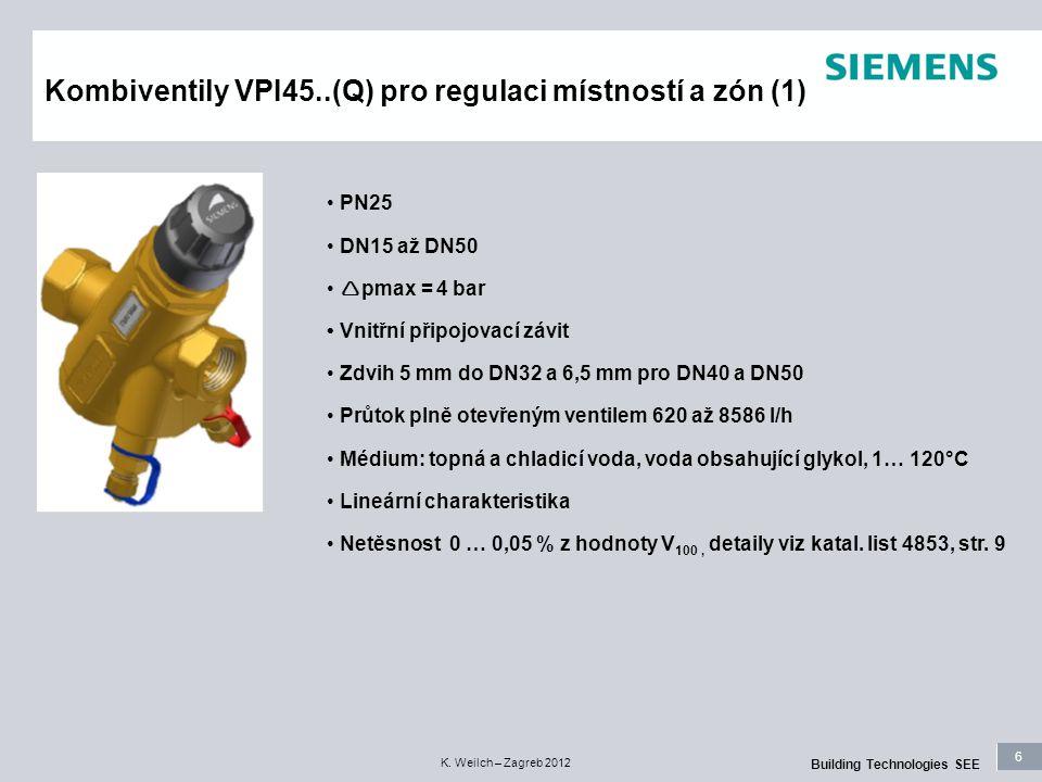 6 Building Technologies SEE K. Weilch – Zagreb 2012 Kombiventily VPI45..(Q) pro regulaci místností a zón (1) PN25 DN15 až DN50  pmax = 4 bar Vnitřní