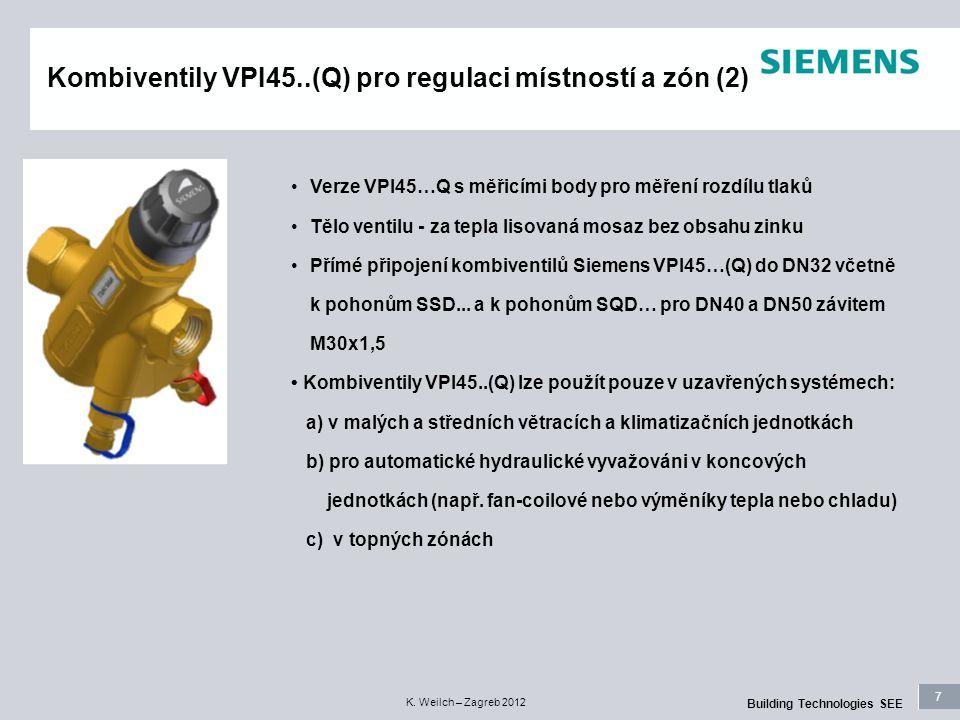 7 Building Technologies SEE K. Weilch – Zagreb 2012 Kombiventily VPI45..(Q) pro regulaci místností a zón (2) Verze VPI45…Q s měřicími body pro měření