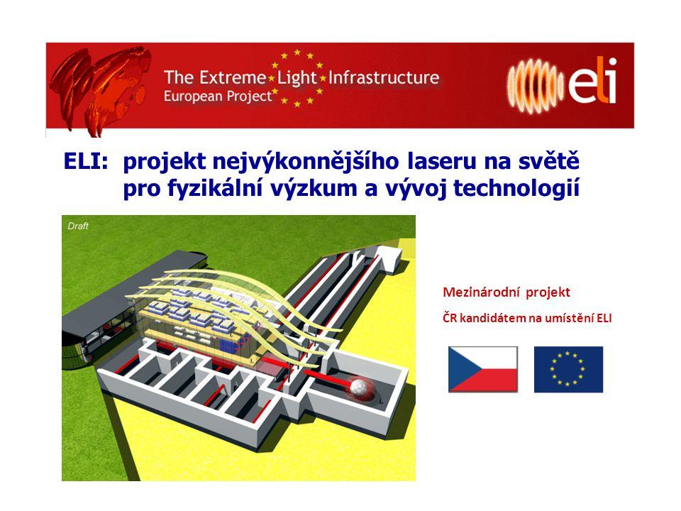 ELI: projekt nejvýkonnějšího laseru na světě pro fyzikální výzkum a vývoj technologií Mezinárodní projekt ČR kandidátem na umístění ELI
