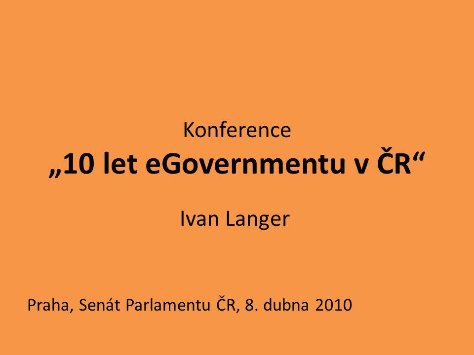 """Konference """"10 let eGovernmentu v ČR Ivan Langer Praha, Senát Parlamentu ČR, 8. dubna 2010"""