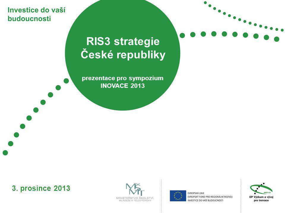 RIS3 strategie České republiky prezentace pro sympozium INOVACE 2013 3. prosince 2013