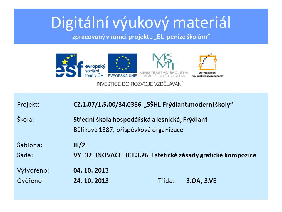 Estetické zásady grafické kompozice Vzdělávací oblast:Vzdělávání v informačních a komunikačních technologiích Předmět:Informační a komunikační technologie Ročník:3.