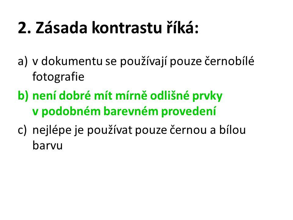 2. Zásada kontrastu říká: a)v dokumentu se používají pouze černobílé fotografie b)není dobré mít mírně odlišné prvky v podobném barevném provedení c)n